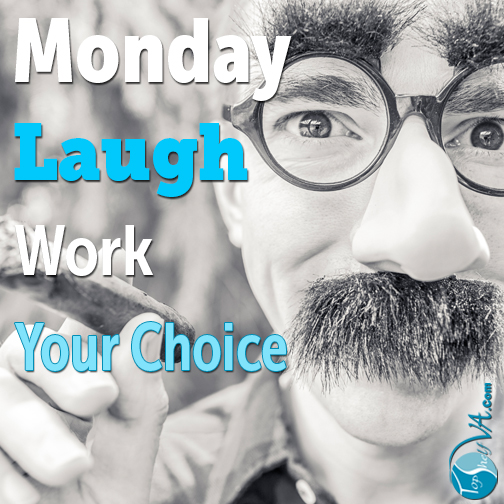Top Shelf VA Services: Monday / Laugh / Work / Your Choice