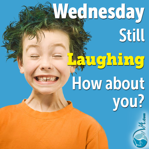 Top Shelf VA Services: Wednesday Still Laughing, How About You?